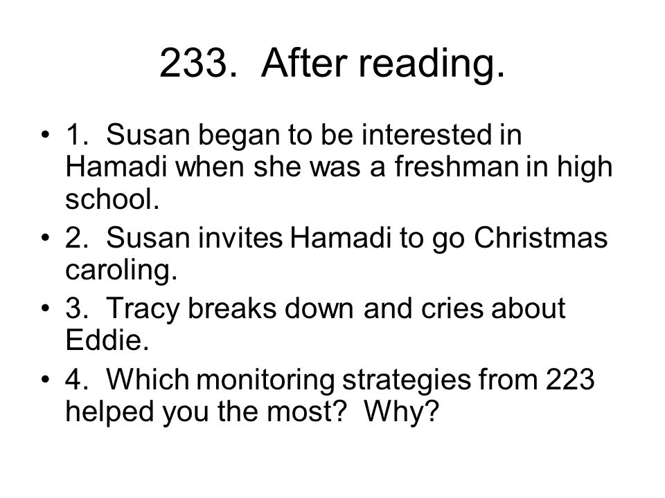 233. After reading. 1. Susan began to be interested in Hamadi when she was a freshman in high school. 2. Susan invites Hamadi to go Christmas caroling