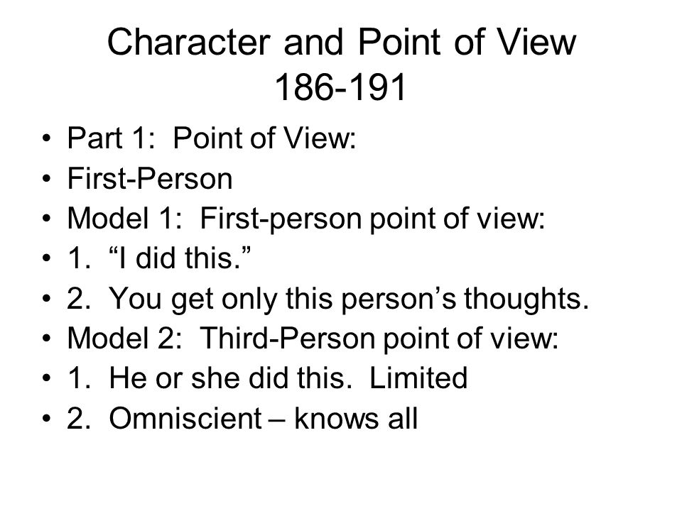 Character and Point of View 186-191 Part 1: Point of View: First-Person Model 1: First-person point of view: 1. I did this. 2. You get only this perso
