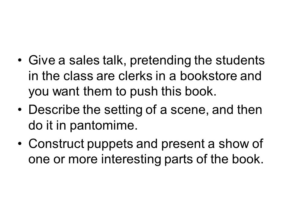 Give a sales talk, pretending the students in the class are clerks in a bookstore and you want them to push this book. Describe the setting of a scene