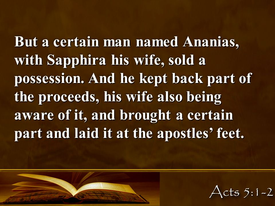 But a certain man named Ananias, with Sapphira his wife, sold a possession.