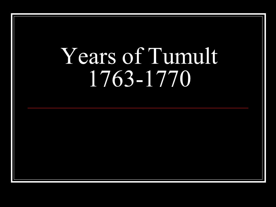 Years of Tumult 1763-1770