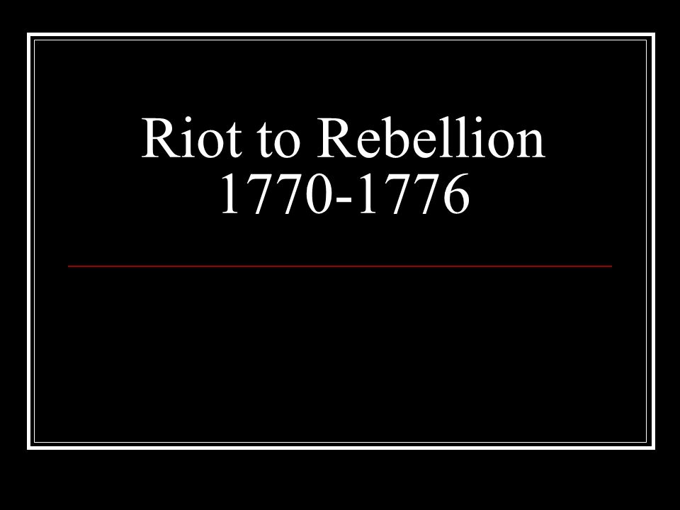 Riot to Rebellion 1770-1776
