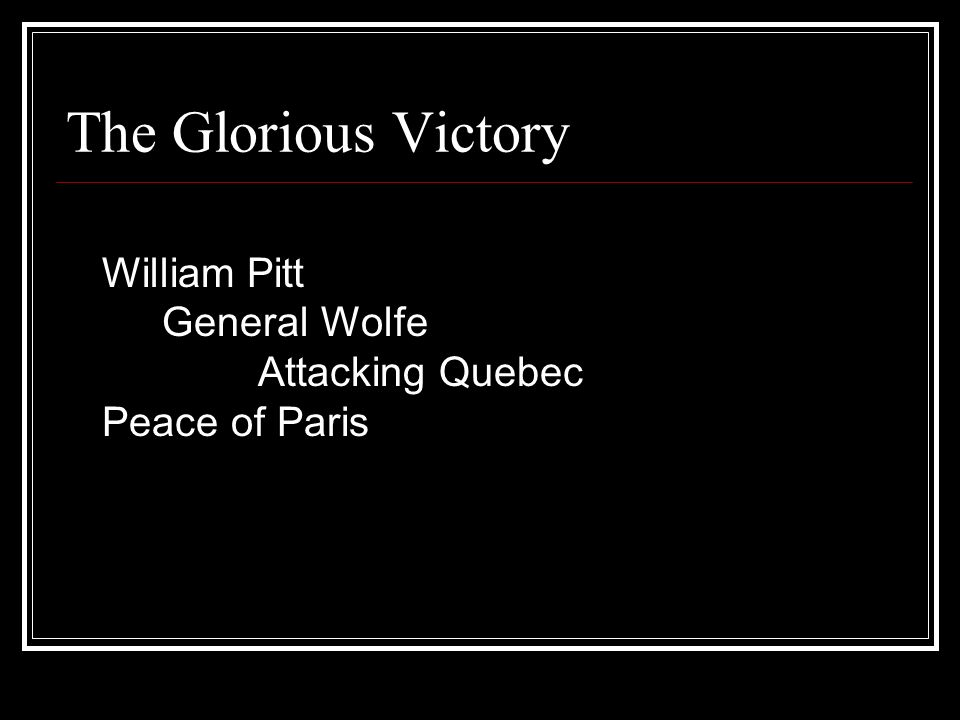 The Glorious Victory William Pitt General Wolfe Attacking Quebec Peace of Paris