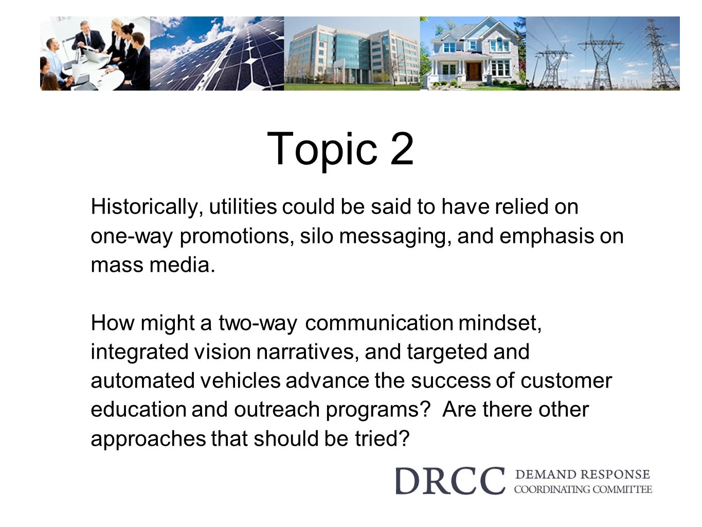 Topic 2 Historically, utilities could be said to have relied on one-way promotions, silo messaging, and emphasis on mass media.
