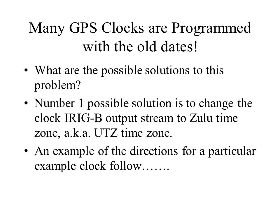 Many GPS Clocks are Programmed with the old dates.