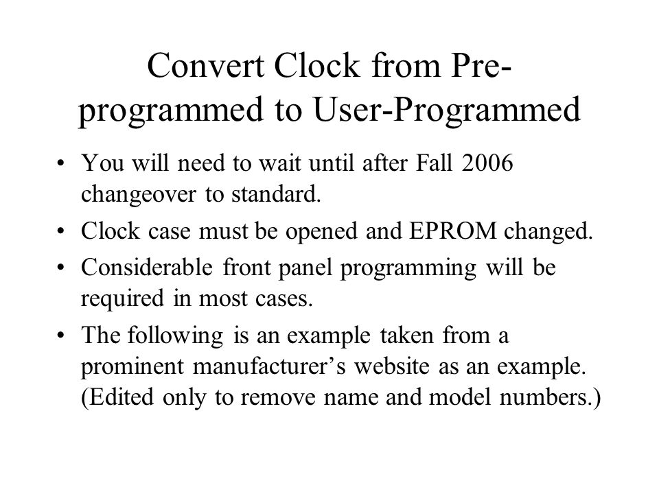 Convert Clock from Pre- programmed to User-Programmed You will need to wait until after Fall 2006 changeover to standard.