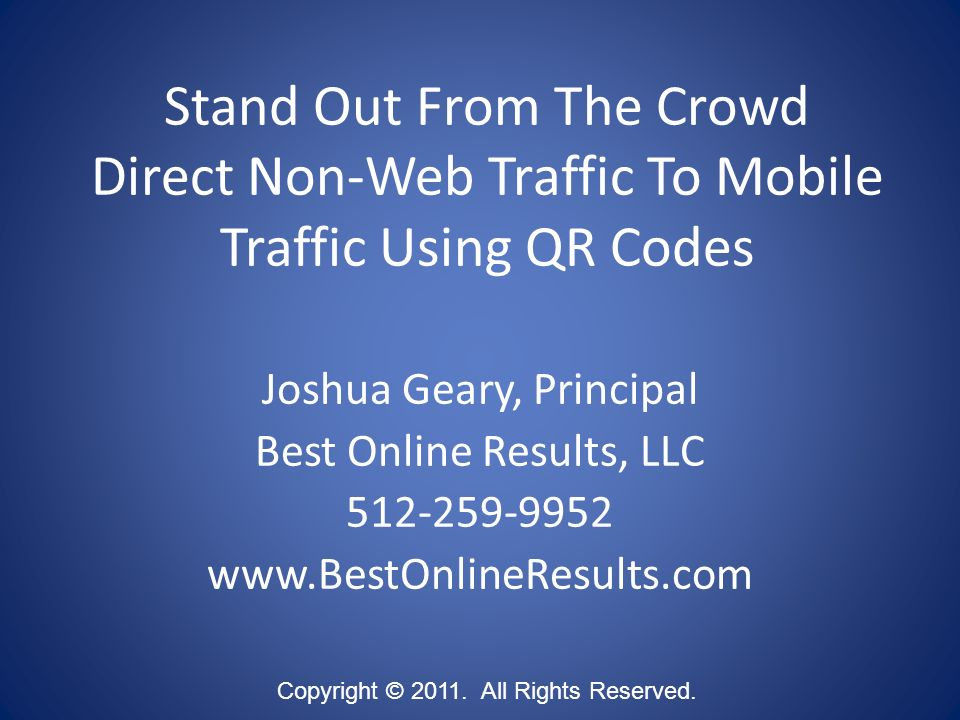 Stand Out From The Crowd Direct Non-Web Traffic To Mobile Traffic Using QR Codes Copyright © 2011.