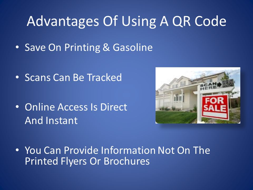 Advantages Of Using A QR Code Save On Printing & Gasoline Scans Can Be Tracked Online Access Is Direct And Instant You Can Provide Information Not On The Printed Flyers Or Brochures