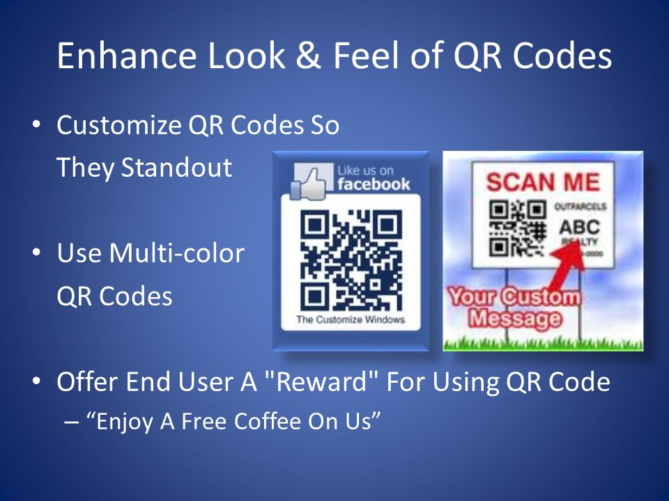 Enhance Look & Feel of QR Codes Customize QR Codes So They Standout Use Multi-color QR Codes Offer End User A Reward For Using QR Code – Enjoy A Free Coffee On Us