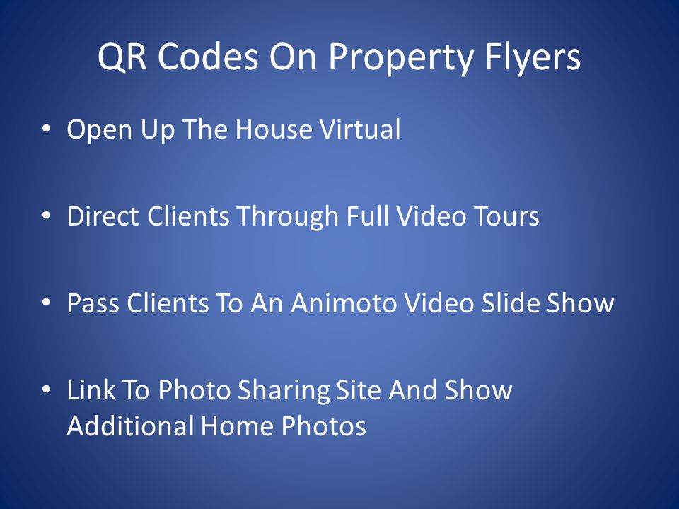 QR Codes On Property Flyers Open Up The House Virtual Direct Clients Through Full Video Tours Pass Clients To An Animoto Video Slide Show Link To Photo Sharing Site And Show Additional Home Photos