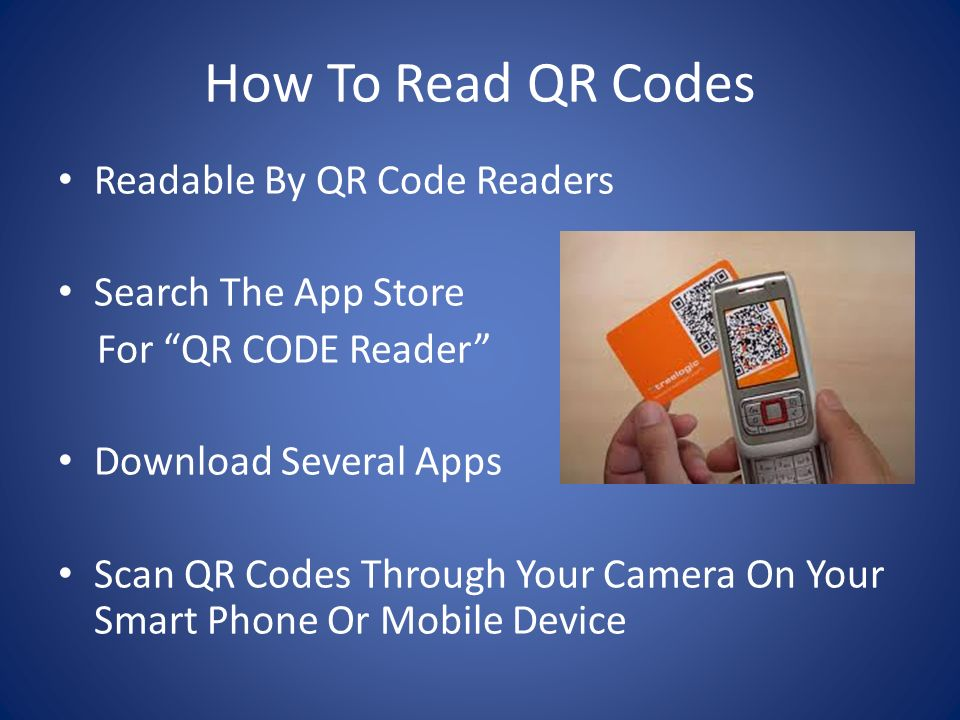 How To Read QR Codes Readable By QR Code Readers Search The App Store For QR CODE Reader Download Several Apps Scan QR Codes Through Your Camera On Your Smart Phone Or Mobile Device