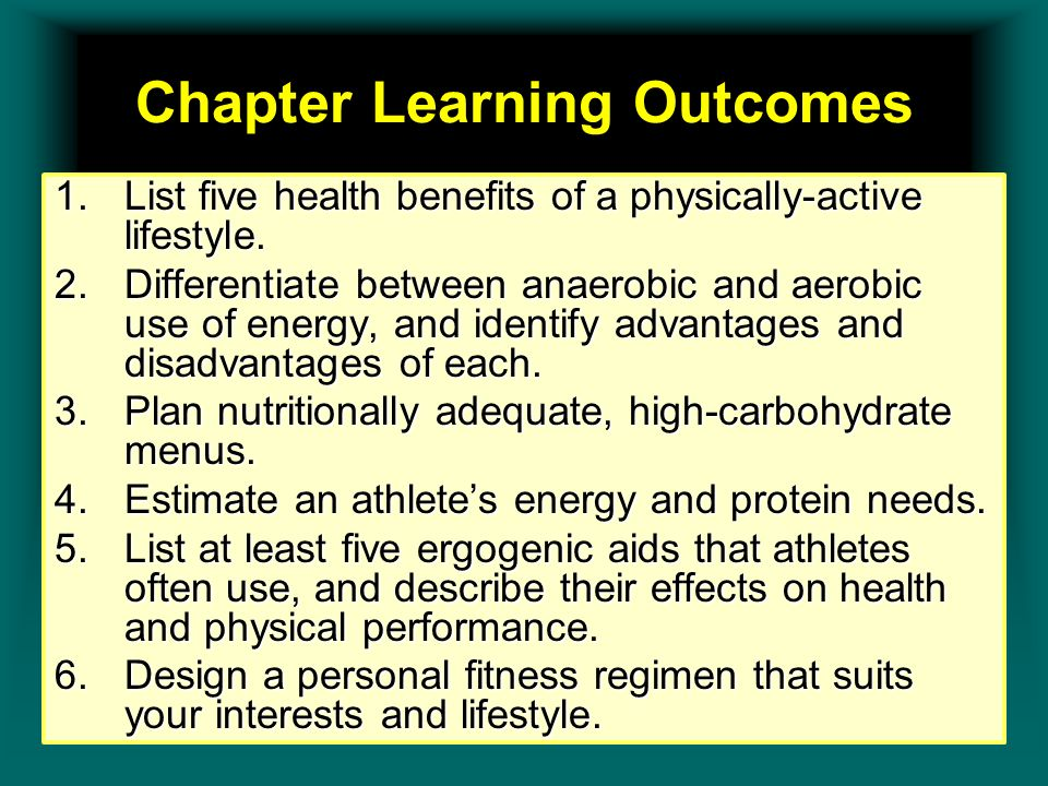 Chapter Learning Outcomes 1.List five health benefits of a physically-active lifestyle. 2.Differentiate between anaerobic and aerobic use of energy, a
