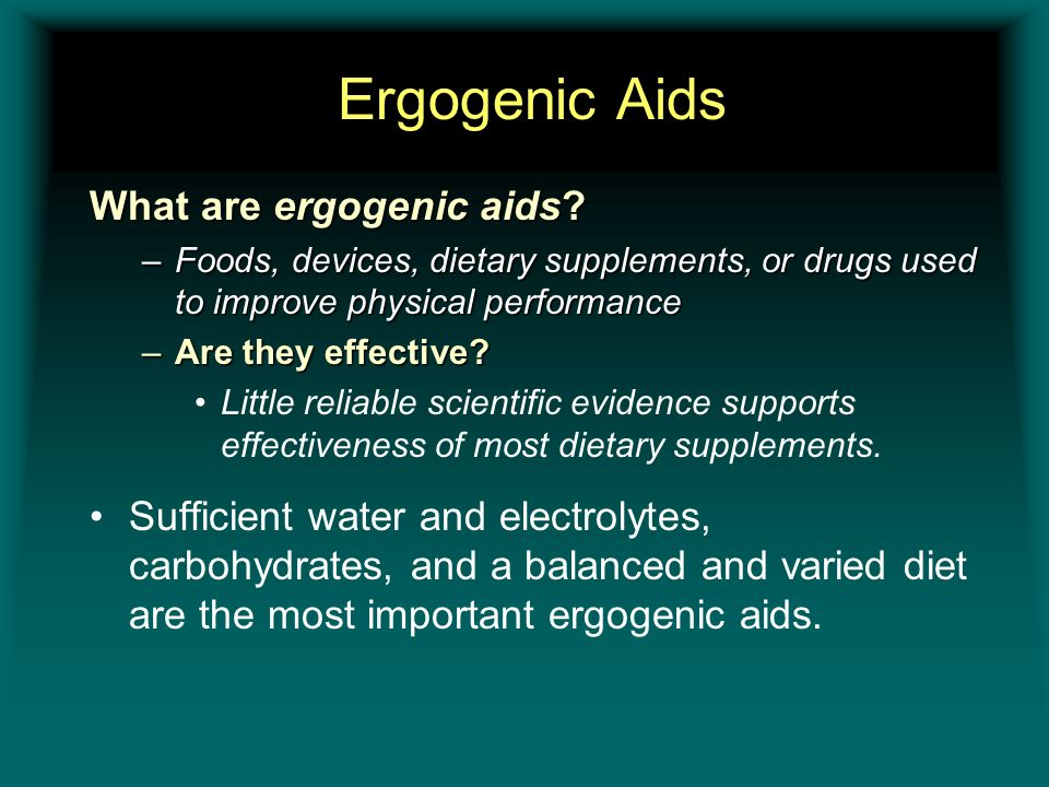 Ergogenic Aids What are ergogenic aids? –Foods, devices, dietary supplements, or drugs used to improve physical performance –Are they effective? Littl