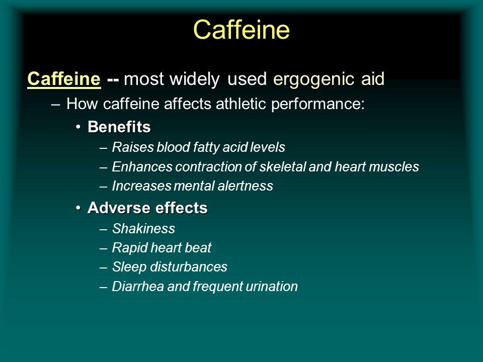 Caffeine ergogenic aid Caffeine --most widely used ergogenic aid –How caffeine affects athletic performance: BenefitsBenefits –Raises blood fatty acid