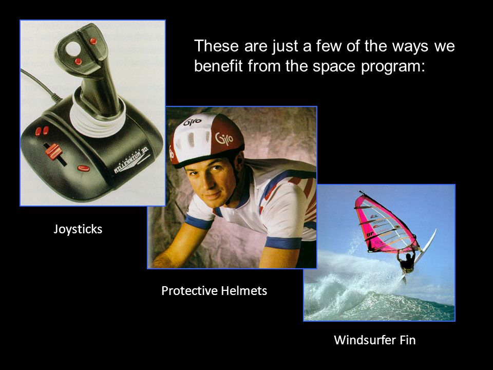 Joysticks Protective Helmets Windsurfer Fin These are just a few of the ways we benefit from the space program: