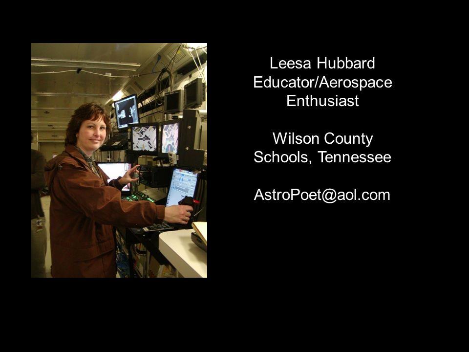 Leesa Hubbard Educator/Aerospace Enthusiast Wilson County Schools, Tennessee AstroPoet@aol.com