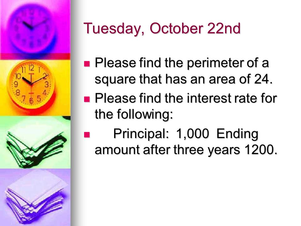 Tuesday, October 22nd Please find the perimeter of a square that has an area of 24.