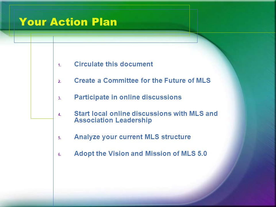 Your Action Plan 1. Circulate this document 2. Create a Committee for the Future of MLS 3.