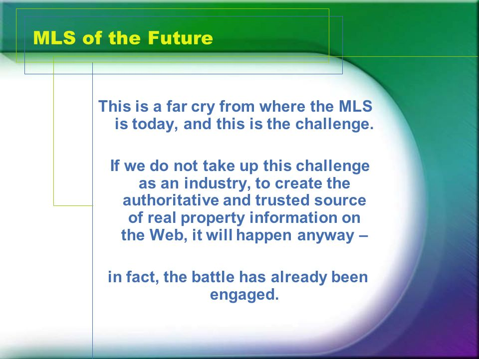 MLS of the Future This is a far cry from where the MLS is today, and this is the challenge.