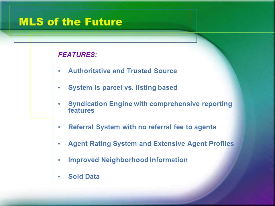 MLS of the Future FEATURES: Authoritative and Trusted Source System is parcel vs.