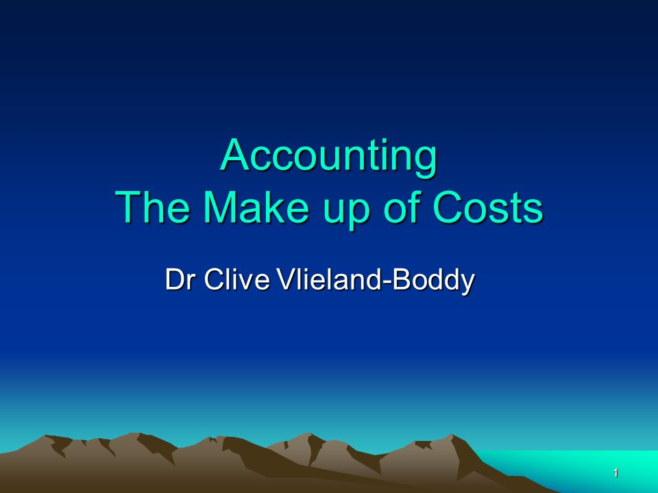 1 1 Accounting The Make up of Costs Dr Clive Vlieland-Boddy