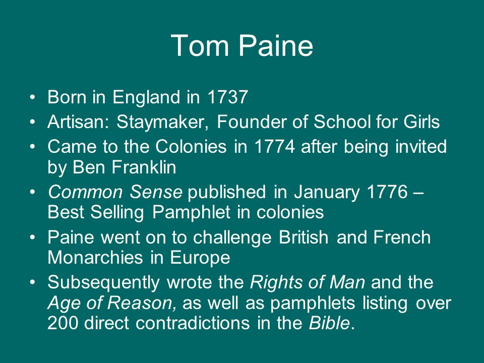 Tom Paine Born in England in 1737 Artisan: Staymaker, Founder of School for Girls Came to the Colonies in 1774 after being invited by Ben Franklin Com