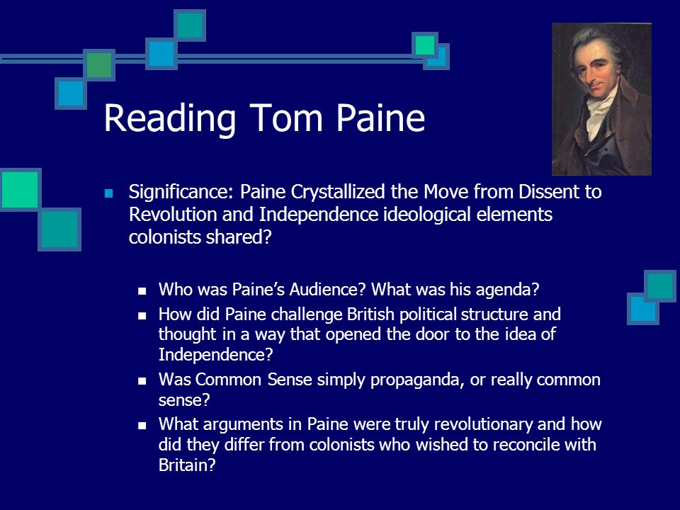Reading Tom Paine Significance: Paine Crystallized the Move from Dissent to Revolution and Independence ideological elements colonists shared? Who was