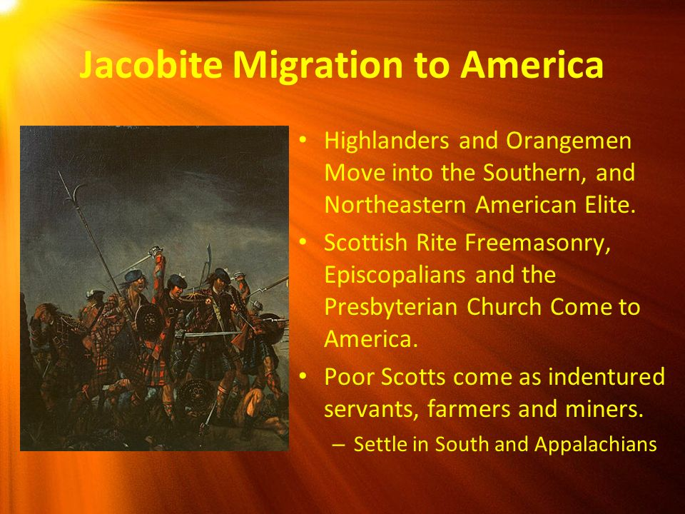 Jacobite Migration to America Highlanders and Orangemen Move into the Southern, and Northeastern American Elite. Scottish Rite Freemasonry, Episcopali
