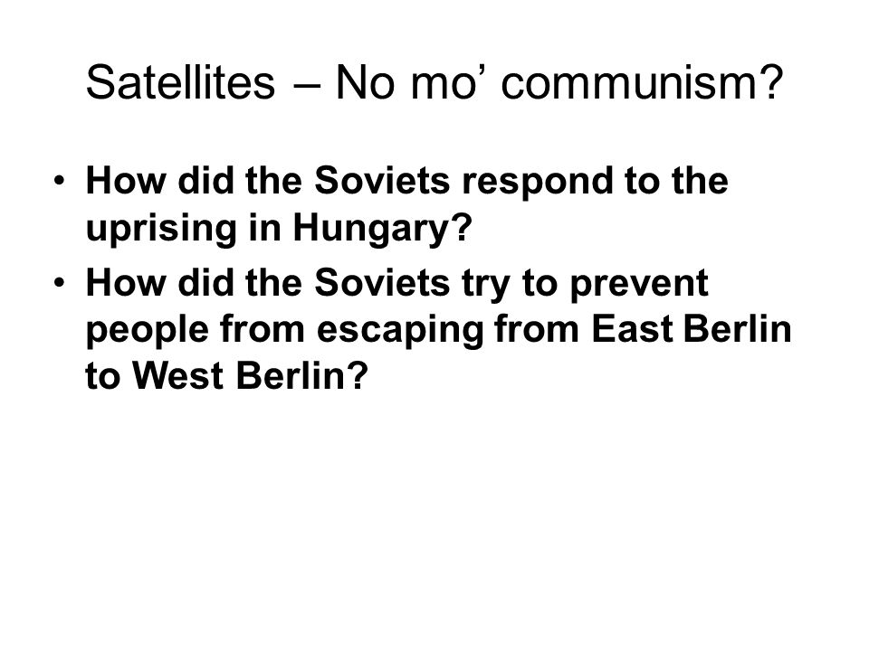 Satellites – No mo communism. How did the Soviets respond to the uprising in Hungary.