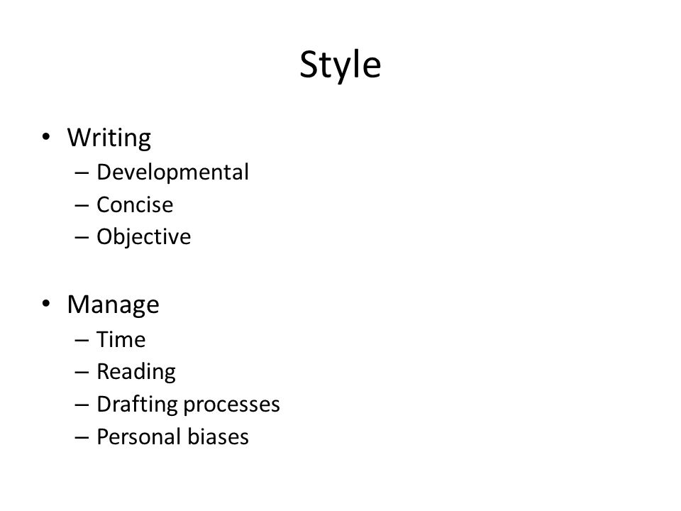 Style Writing – Developmental – Concise – Objective Manage – Time – Reading – Drafting processes – Personal biases
