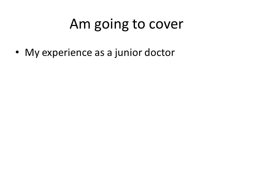 Am going to cover My experience as a junior doctor