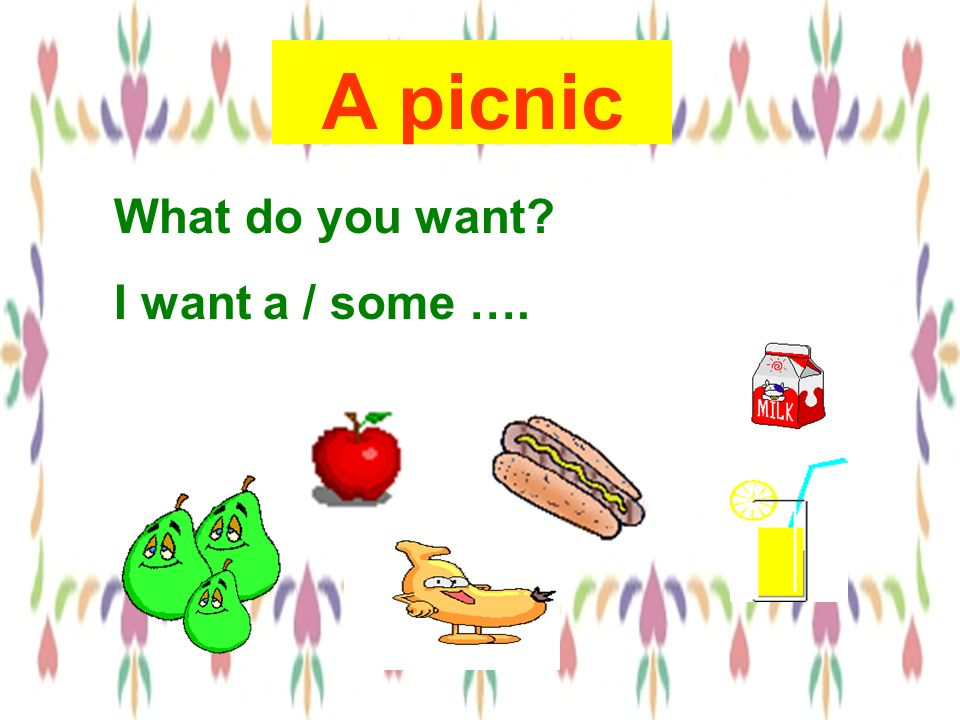 A picnic What do you want I want a / some ….