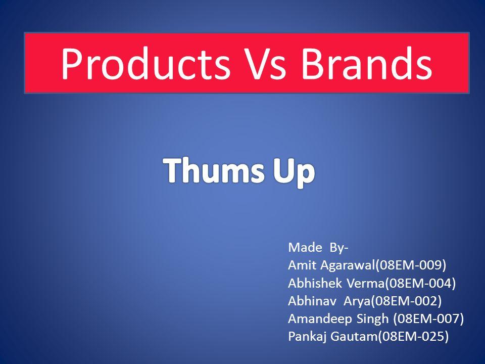 Made By- Amit Agarawal(08EM-009) Abhishek Verma(08EM-004) Abhinav Arya(08EM-002) Amandeep Singh (08EM-007) Pankaj Gautam(08EM-025) Products Vs Brands