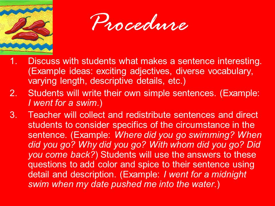 Procedure 1.Discuss with students what makes a sentence interesting.
