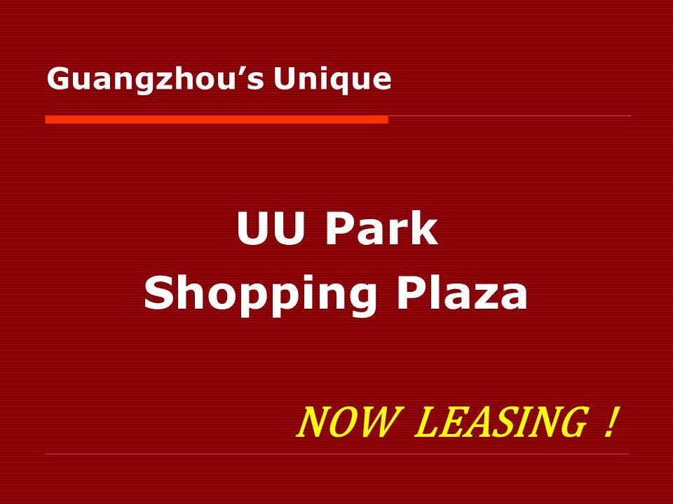 UU Park Shopping Plaza NOW LEASING ! Guangzhous Unique