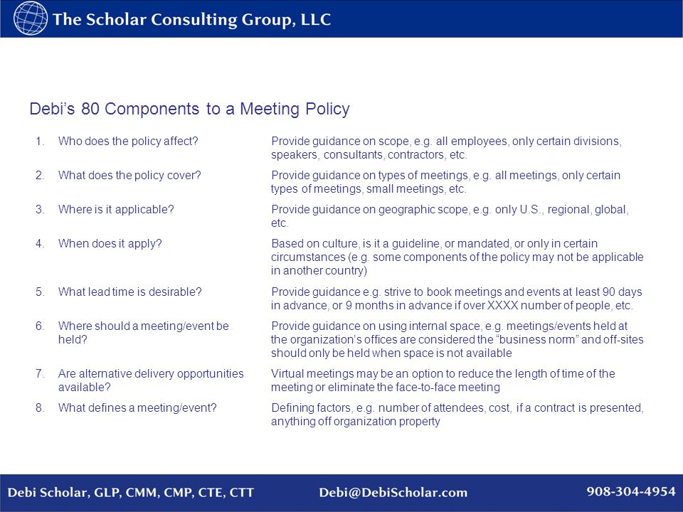 Debis 80 Components to a Meeting Policy 1.Who does the policy affect?Provide guidance on scope, e.g. all employees, only certain divisions, speakers,