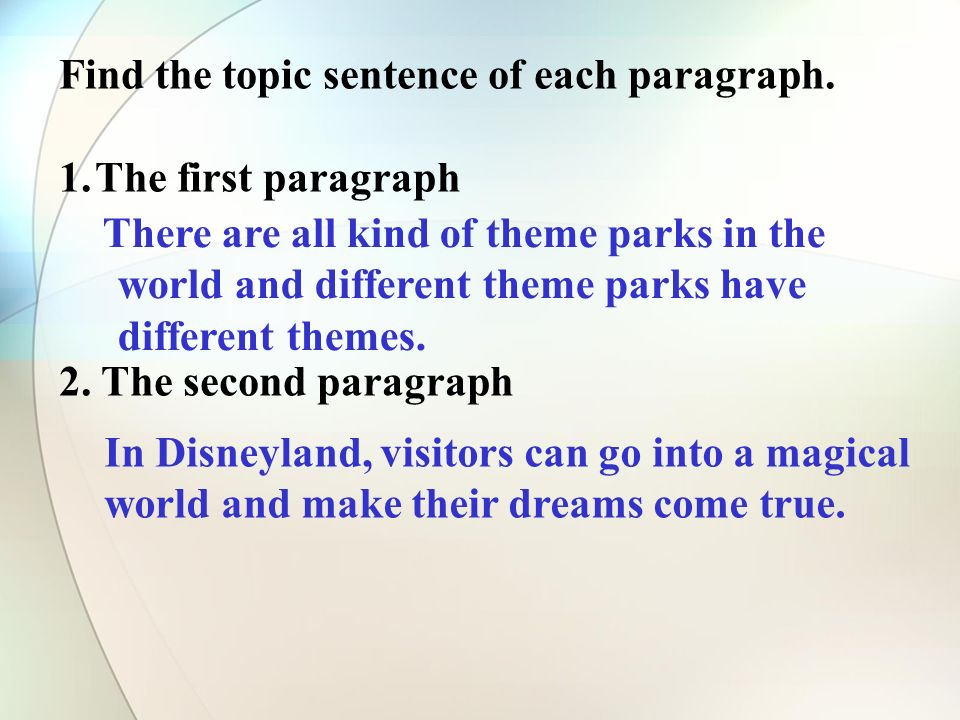 Find the topic sentence of each paragraph. 1.The first paragraph 2.