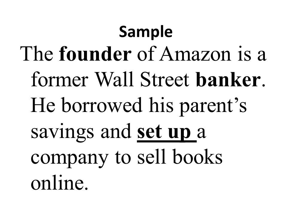 Sample The founder of Amazon is a former Wall Street banker.
