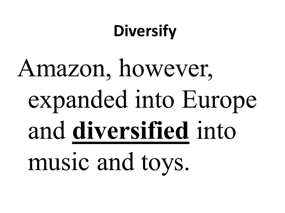 Diversify Amazon, however, expanded into Europe and diversified into music and toys.
