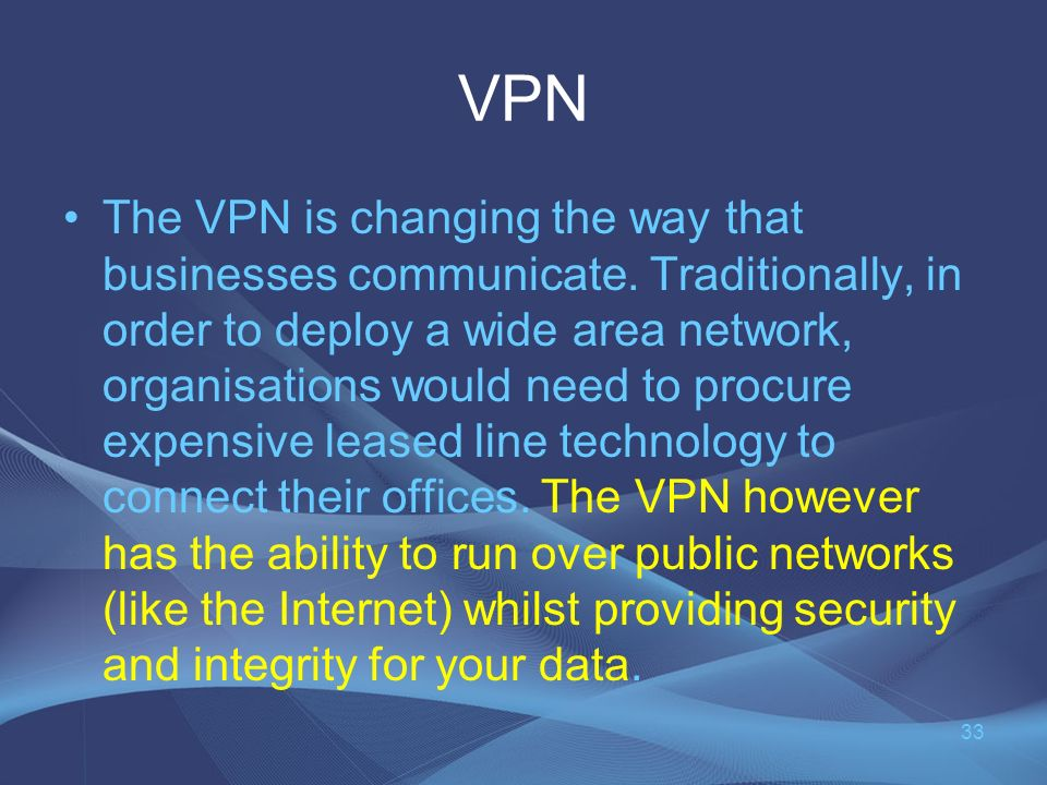 VPN The VPN is changing the way that businesses communicate.
