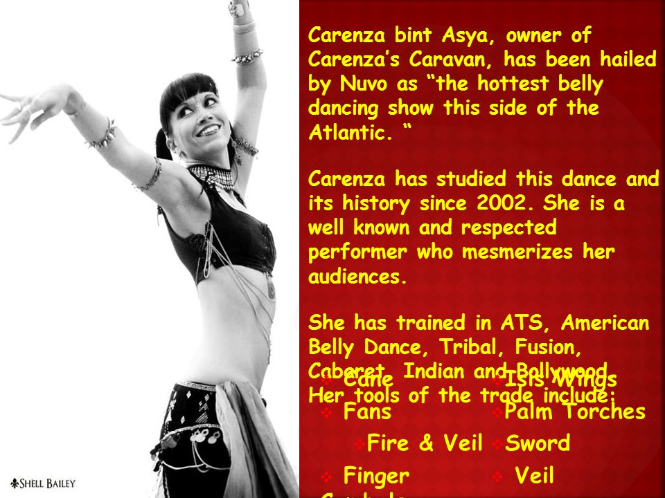 Carenza bint Asya, owner of Carenzas Caravan, has been hailed by Nuvo as the hottest belly dancing show this side of the Atlantic.
