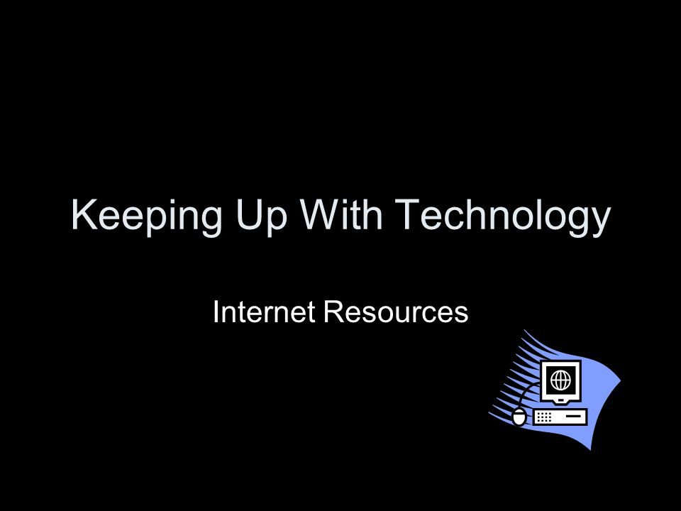 Keeping Up With Technology Internet Resources