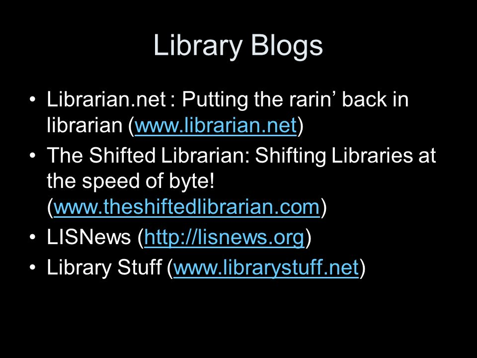 Library Blogs Librarian.net : Putting the rarin back in librarian (www.librarian.net)www.librarian.net The Shifted Librarian: Shifting Libraries at the speed of byte.