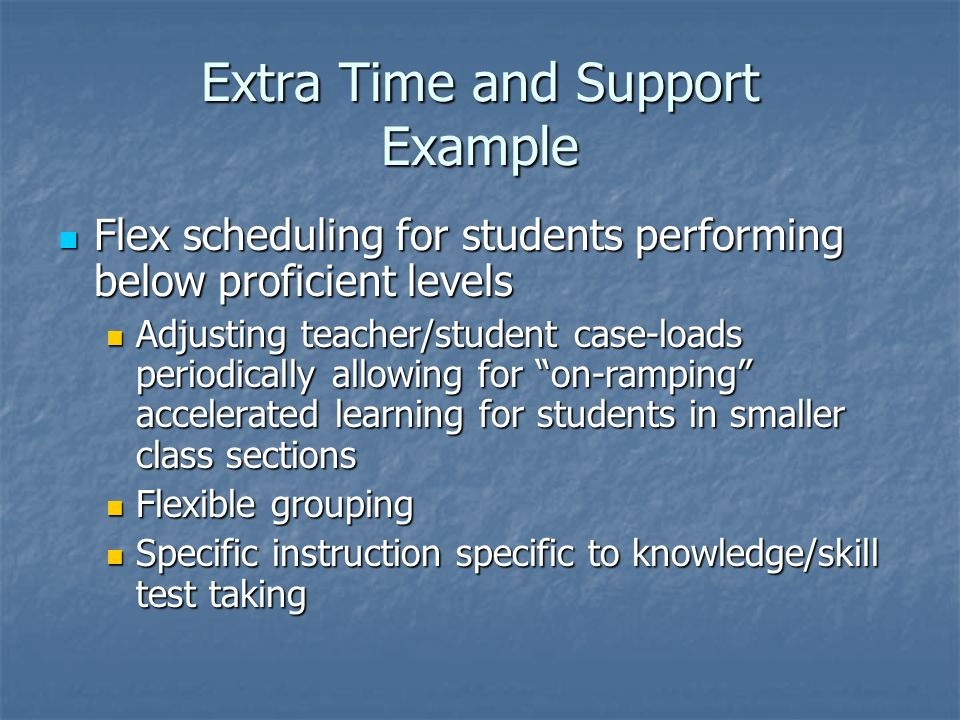 Extra Time and Support Example Flex scheduling for students performing below proficient levels Flex scheduling for students performing below proficien