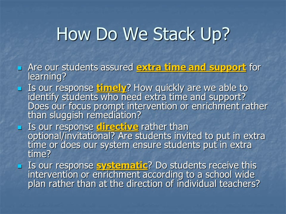How Do We Stack Up? Are our students assured extra time and support for learning? Are our students assured extra time and support for learning? Is our