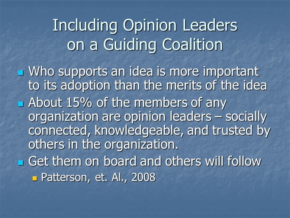 Including Opinion Leaders on a Guiding Coalition Who supports an idea is more important to its adoption than the merits of the idea Who supports an id