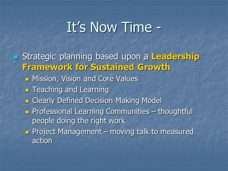 Its Now Time - Strategic planning based upon a Leadership Framework for Sustained Growth Strategic planning based upon a Leadership Framework for Sust