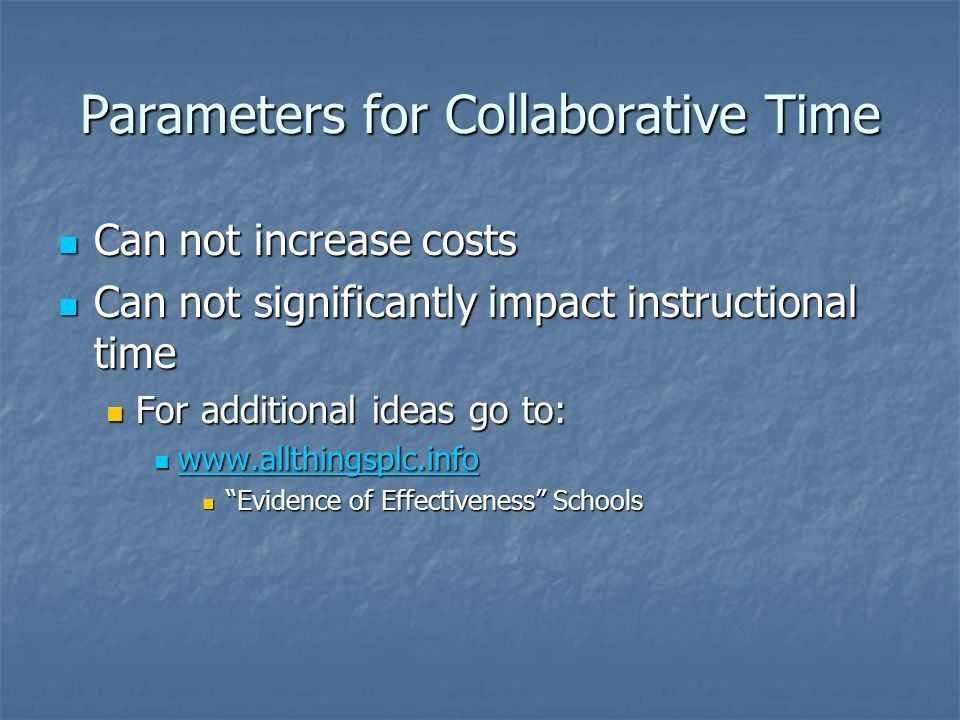 Parameters for Collaborative Time Can not increase costs Can not increase costs Can not significantly impact instructional time Can not significantly