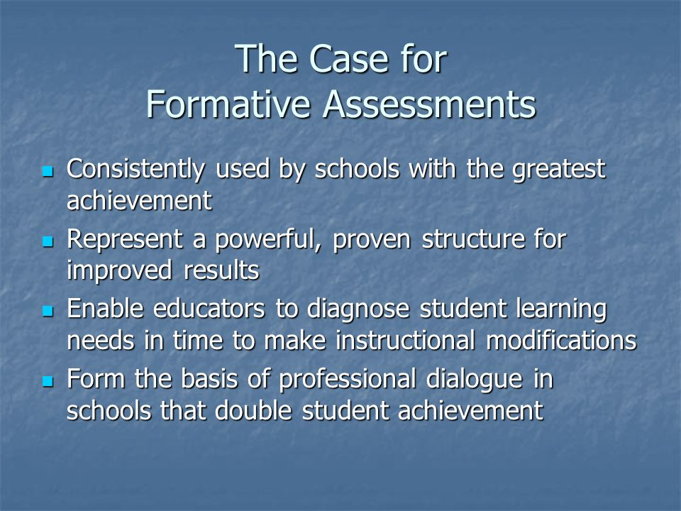 The Case for Formative Assessments Consistently used by schools with the greatest achievement Consistently used by schools with the greatest achieveme