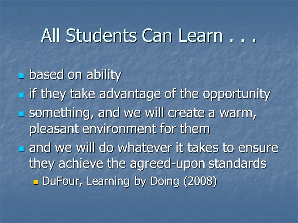 All Students Can Learn... based on ability based on ability if they take advantage of the opportunity if they take advantage of the opportunity someth